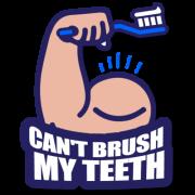 I CAN'T BRUSH MY TEETH